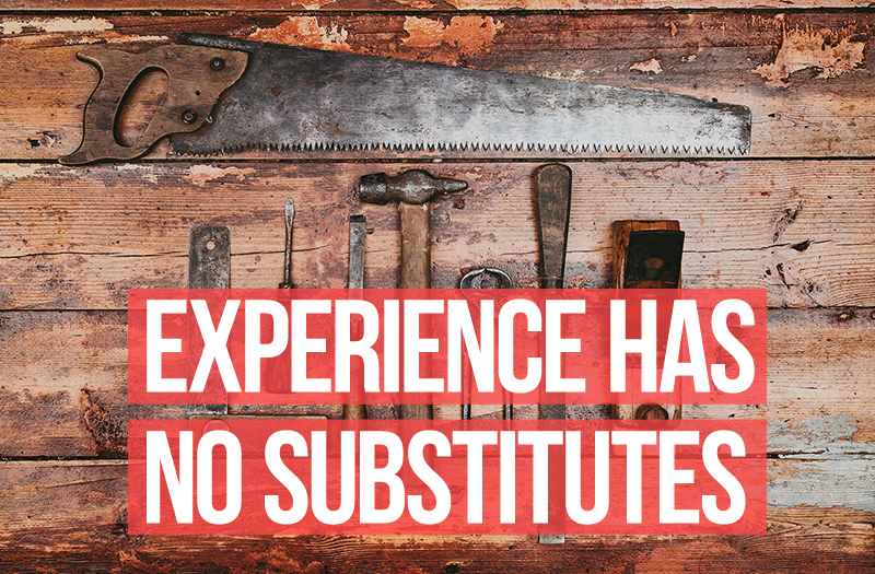 Experience has no substitutes.
